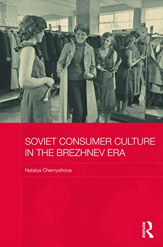 9780415687546: Soviet Consumer Culture in the Brezhnev Era (BASEES/Routledge Series on Russian and East European Studies)