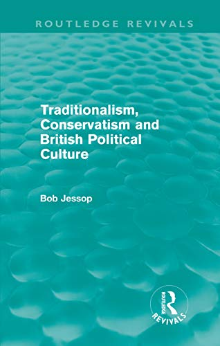 9780415687911: Traditionalism, Conservatism and British Political Culture (Routledge Revivals)