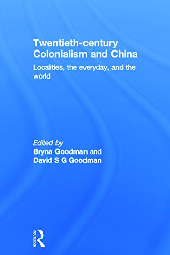 9780415687980: Twentieth Century Colonialism and China: Localities, the everyday, and the world