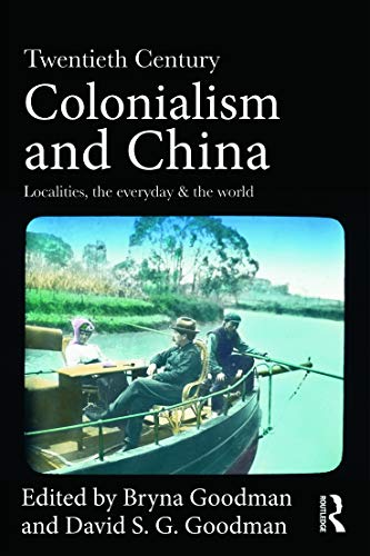 9780415687997: Twentieth Century Colonialism and China: Localities, the everyday, and the world