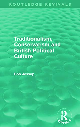 9780415688086: Traditionalism, Conservatism and British Political Culture (Routledge Revivals)