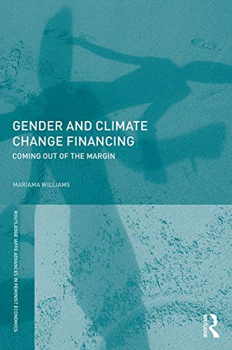 9780415688543: Gender and Climate Change Financing: Coming out of the margin (Routledge IAFFE Advances in Feminist Economics)