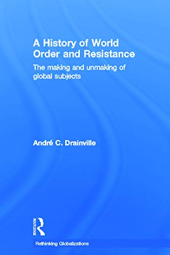 9780415689021: A History of World Order and Resistance: The Making and Unmaking of Global Subjects (Rethinking Globalizations)