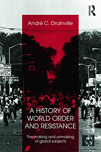 9780415689038: A History of World Order and Resistance: The Making and Unmaking of Global Subjects (Rethinking Globalizations)