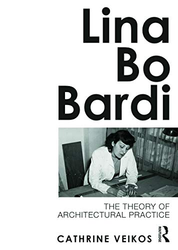 9780415689120: Lina Bo Bardi: The Theory of Architectural Practice