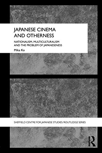9780415689571: Japanese Cinema and Otherness: Nationalism, Multiculturalism and the Problem of Japaneseness (The University of Sheffield/Routledge Japanese Studies Series)