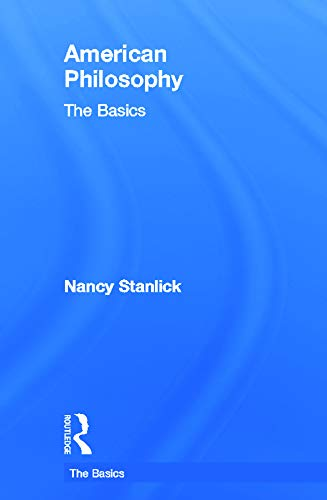 American philosophy; the basics: Nancy A. Stanlick