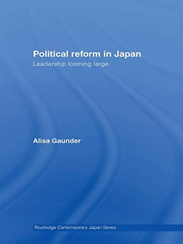 9780415690003: Political Reform in Japan: Leadership Looming Large (Routledge Contemporary Japan)