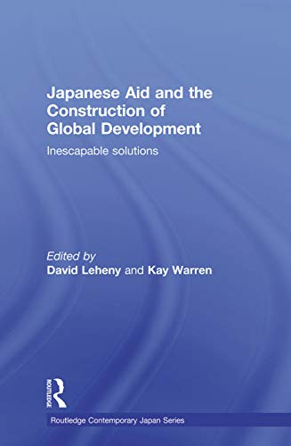9780415690331: Japanese Aid and the Construction of Global Development: Inescapable Solutions