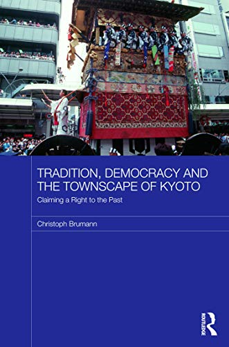 9780415690706: Tradition, Democracy and the Townscape of Kyoto: Claiming a Right to the Past (Japan Anthropology Workshop Series)