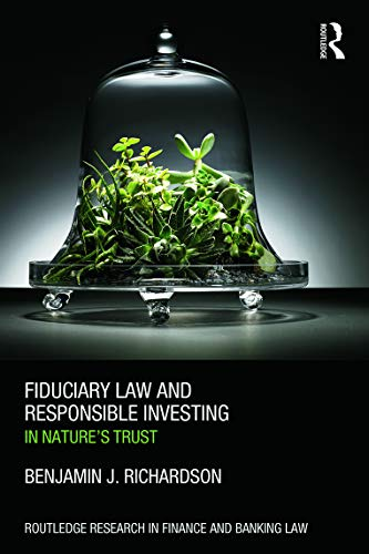 Fiduciary Law and Responsible Investing: In Nature's Trust: Richardson, Benjamin J.