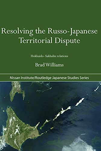 9780415691451: Resolving the Russo-Japanese Territorial Dispute: Hokkaido-Sakhalin Relations (Nissan Institute/Routledge Japanese Studies)