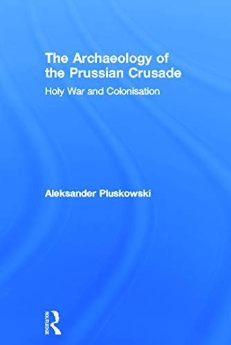 9780415691703: The Archaeology of the Prussian Crusade: Holy War and Colonisation