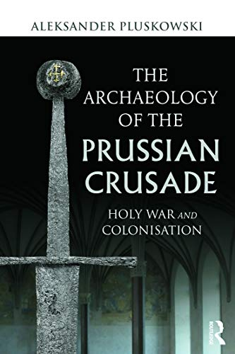 9780415691710: The Archaeology of the Prussian Crusade: Holy War and Colonisation