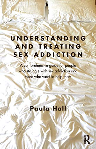 9780415691918: Understanding and Treating Sex Addiction: A comprehensive guide for people who struggle with sex addiction and those who want to help them
