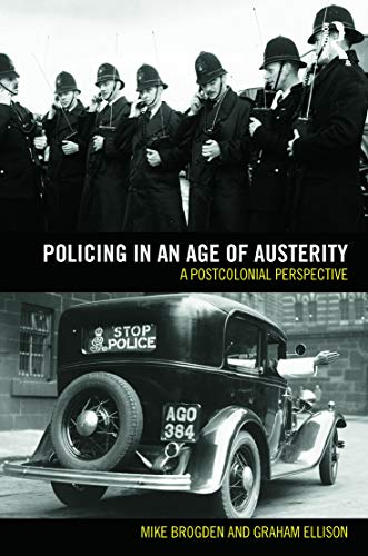 Policing in an Age of Austerity: A postcolonial perspective: Ellison, Graham; Brogden, Mike