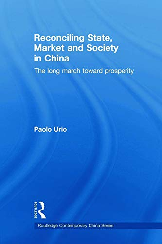 9780415692045: Reconciling State, Market and Society in China: The Long March Toward Prosperity (Routledge Contemporary China Series)