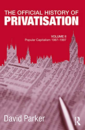 9780415692212: The Official History of Privatisation, Vol. II: Popular Capitalism, 1987-97 (Government Official History Series)