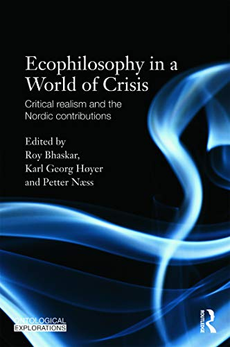 9780415692328: Ecophilosophy in a World of Crisis: Critical realism and the Nordic Contributions (Ontological Explorations)