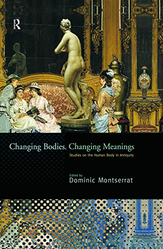 9780415692465: Changing Bodies, Changing Meanings: Studies on the Human Body in Antiquity