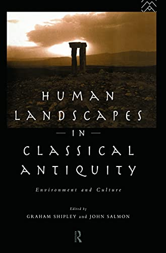 9780415692472: Human Landscapes in Classical Antiquity: Environment and Culture (Leicester-Nottingham Studies in Ancient Society)