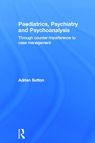 9780415692656: Paediatrics, Psychiatry and Psychoanalysis: Through counter-transference to case management