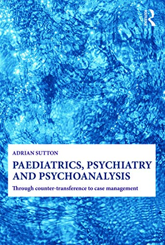 9780415692663: Paediatrics, Psychiatry and Psychoanalysis: Through counter-transference to case management