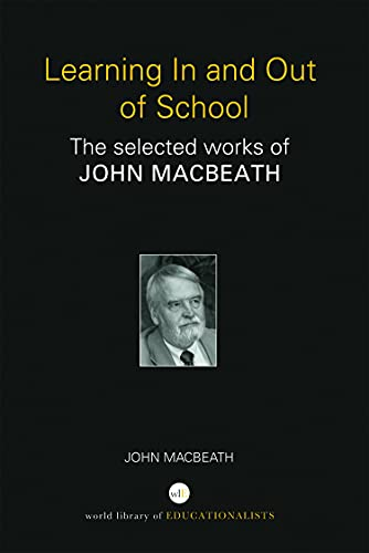 9780415692953: Learning In and Out of School: The selected works of John MacBeath (World Library of Educationalis)
