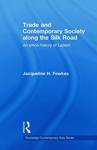 9780415693158: Trade and Contemporary Society along the Silk Road: An ethno-history of Ladakh (Routledge Contemporary Asia Series)