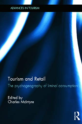 9780415693585: Tourism and Retail: The Psychogeography of Liminal Consumption (Advances in Tourism)