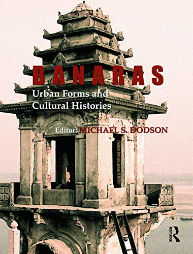 9780415693776: Banaras: Urban Forms and Cultural Histories