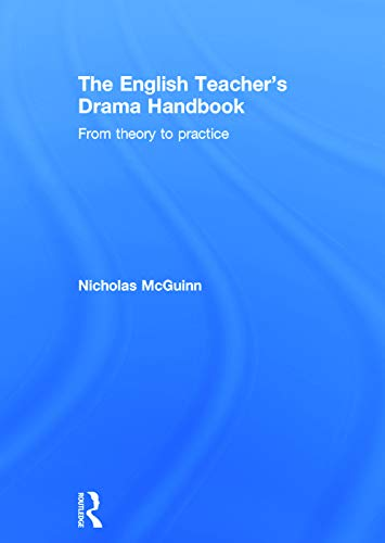The English Teacher's Drama Handbook: From theory to practice: McGuinn, Nicholas