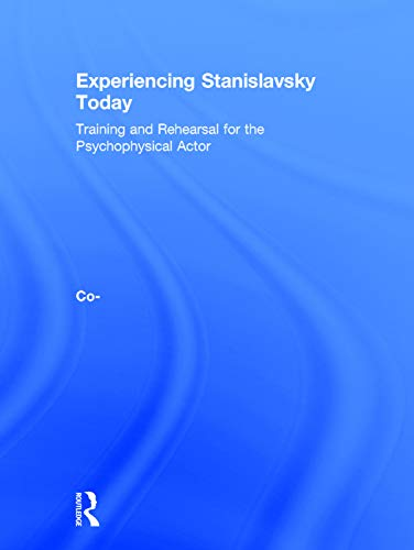 9780415693943: Experiencing Stanislavsky Today: Training and Rehearsal for the Psychophysical Actor
