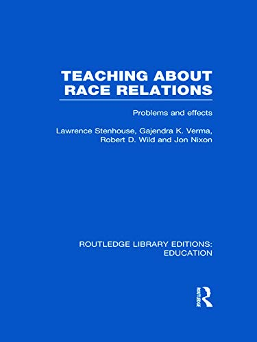 Teaching About Race Relations (RLE Edu J): Problems and Effects (0415694531) by Lawrence Stenhouse; Gajendra Verma; Robert Wild; Jon Nixon