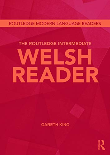 The Routledge Intermediate Welsh Reader (Routledge Modern Language Readers) (9780415694544) by King, Gareth