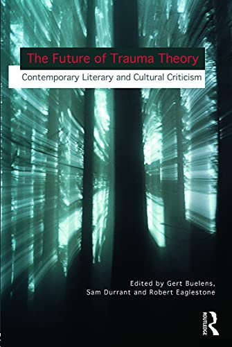 9780415694599: The Future of Trauma Theory: Contemporary Literary and Cultural Criticism