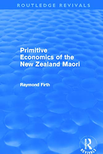 Primitive Economics of the New Zealand Maori: Raymond Firth