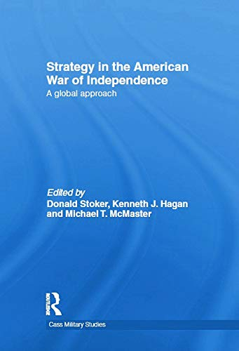 9780415695688: Strategy in the American War of Independence: A Global Approach (Cass Military Studies)
