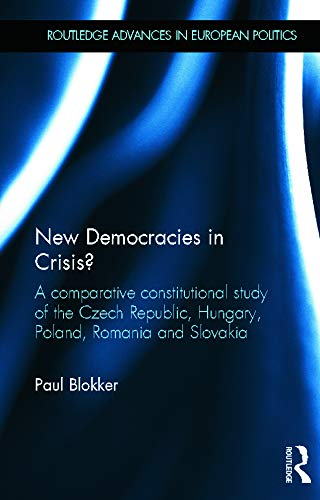 9780415695862: New Democracies in Crisis?: A Comparative Constitutional Study of the Czech Republic, Hungary, Poland, Romania and Slovakia (Routledge Advances in European Politics)