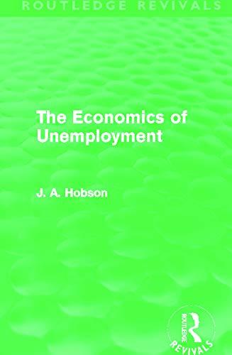 The Economics of Unemployment (Routledge Revivals): J. A. Hobson