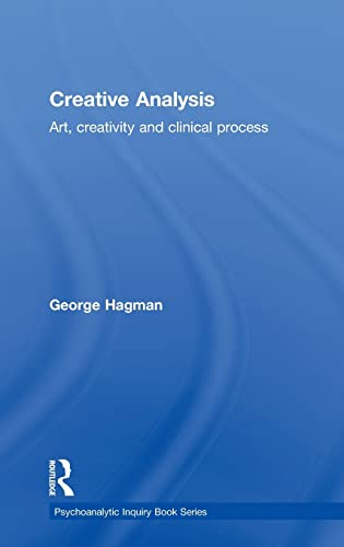 Creative Analysis: Art, creativity and clinical process (Psychoanalytic Inquiry Book Series): ...