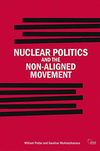 9780415696418: Nuclear Politics and the Non-Aligned Movement: Principles vs Pragmatism (Adelphi series)