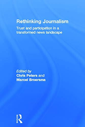 9780415697019: Rethinking Journalism: Trust and Participation in a Transformed News Landscape