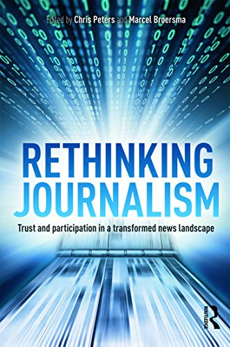 9780415697026: Rethinking Journalism: Trust and Participation in a Transformed News Landscape