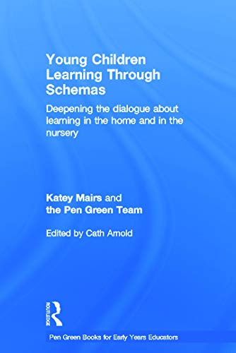 9780415697316: Young Children Learning Through Schemas: Deepening the dialogue about learning in the home and in the nursery (Pen Green Books for Early Years Educators)