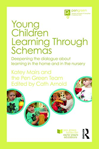 9780415697323: Young Children Learning Through Schemas: Deepening the dialogue about learning in the home and in the nursery (Pen Green Books for Early Years Educators)
