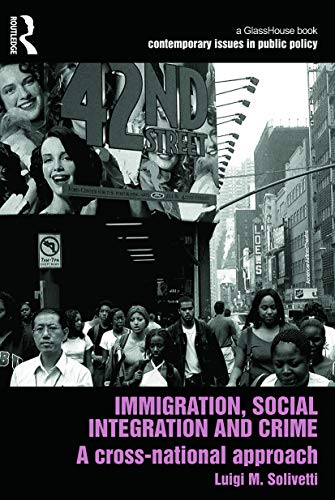 9780415697743: Immigration, Social Integration and Crime: A Cross-National Approach (Contemporary Issues in Public Policy)