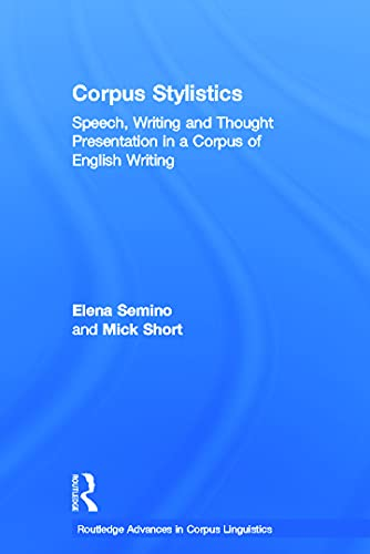 9780415697927: Corpus Stylistics: Speech, Writing and Thought Presentation in a Corpus of English Writing (Routledge Advances in Corpus Linguistics)
