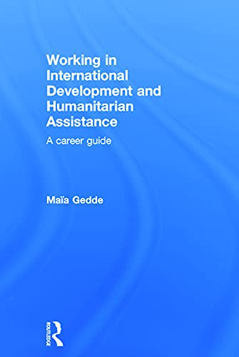 9780415698344: Working in International Development and Humanitarian Assistance: A Career Guide