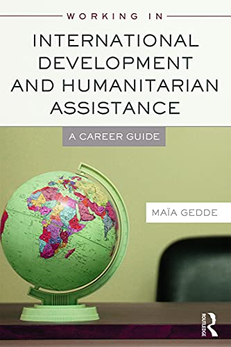 9780415698351: Working in International Development and Humanitarian Assistance: A Career Guide